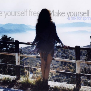 Make yourself free, make yourself grow. A mix for Spring