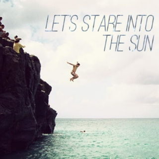Let's Stare Into The Sun