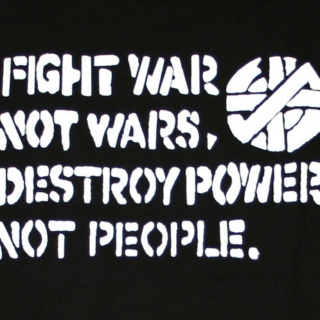 Fight War, Not Wars. Destroy Power, Not People.