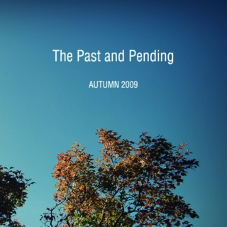 The Past and Pending: Autumn 2009