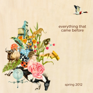 everything that came before :: spring 2012