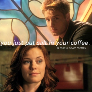 you just put salt in your coffee. [tess x oliver]