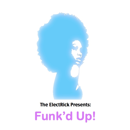 The ElectRick Presents: Funk'd Up!