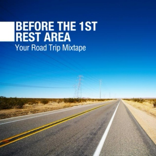 BEFORE THE 1ST REST AREA; Your Road Trip Mixtape