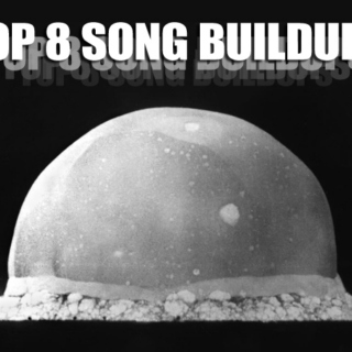 Top 8: Song Buildups