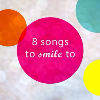 8 songs to smile to