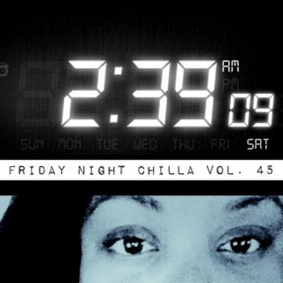 Friday Night Chilla Vol.45