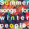 Summer songs for winter people