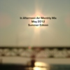 In Afternoon Air Monthly Mix: May 2012 (Summer Edition)