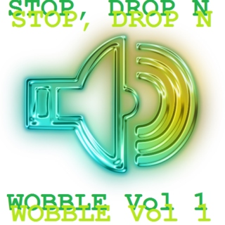 Stop, Drop N Wobble Vol 1