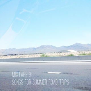 Mixtape 9: Songs for Summer Road Trips