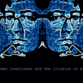 Between loneliness and the illusion of being