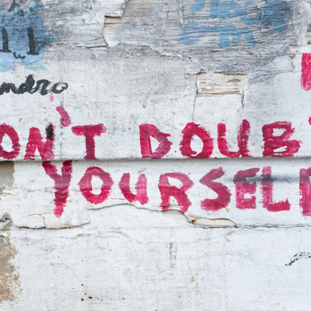Don't Doubt YourSelf.