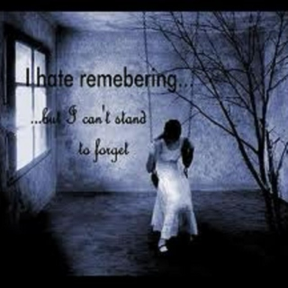 I hate remembering... but I can't stand to forget