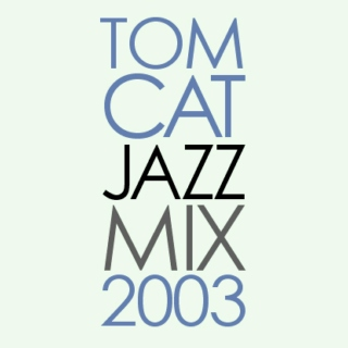 TomCat Jazz Mix 2003