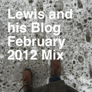 Lewis and his Blog February 2012 Mix