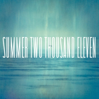 SUMMER TWO THOUSAND ELEVEN