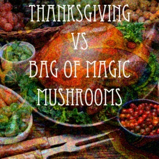 Thanksgiving VS. Bag of Magic Mushrooms