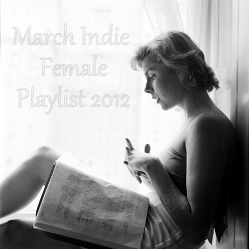 March Indie Female Playlist 2012