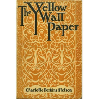 (1892) The Yellow Wallpaper by Charlotte Perkins Gilman