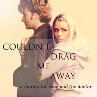 couldn't drag me away - a fanmix for rose and the doctor