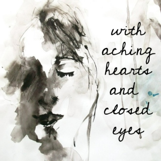 With Aching Hearts & Closed Eyes