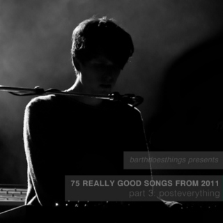 75 Really Good Songs From 2011, Part 3: Post-everything