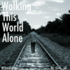 Walking This World Alone #CloudEdition