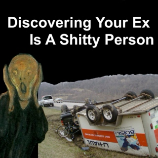 Discovering Your Ex Is A Shitty Person