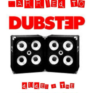 mARRIED tO dUBSTEP