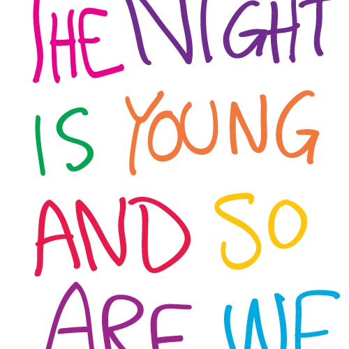 The night is young..