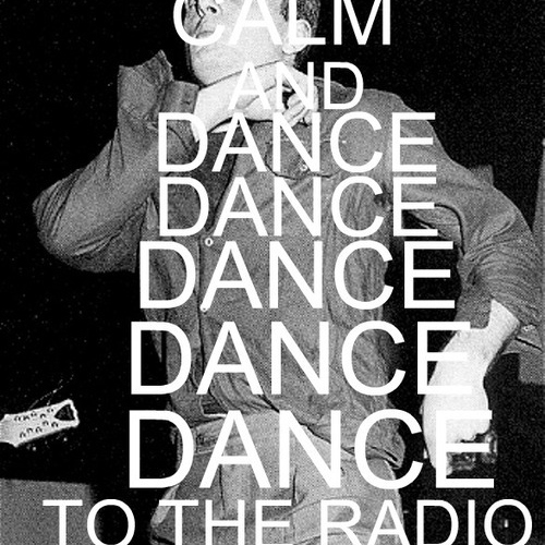 Keep calm and dance, dance, dance to the radio!