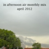 In Afternoon Air Monthly Mix: April 2012