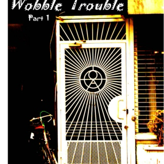 wobble trouble...part 1