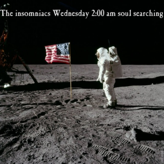The insomniacs Wednesday 2:00 am soul searching