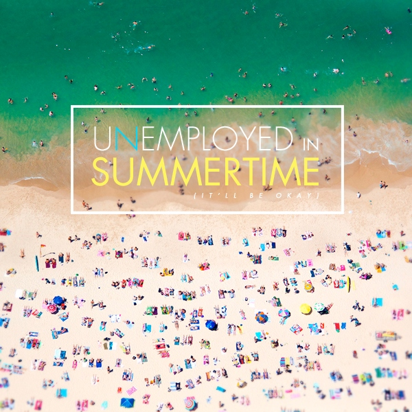 Unemployed in Summertime (It'll Be Okay)