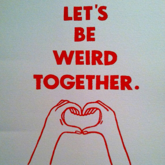 We Are Weird (and I Like It)