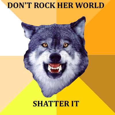 Dont Rock Her World, Shatter It