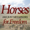 Horses Are Just Metaphors For Freedom