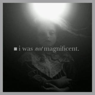 ■ i was not magnificent.