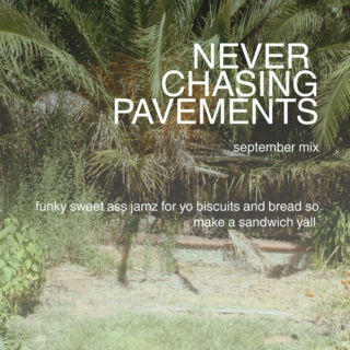 NEVER CHASING PAVEMENTS