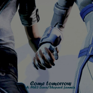 Come Tomorrow - A ME3 Liara/Shepard fanmix