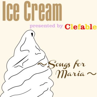 Ice Cream「~Songs for Maria~」