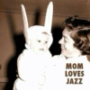 Mom Loves Jazz