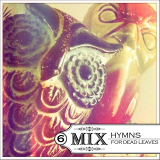 No.6/HYMNS FOR DEAD LEAVES