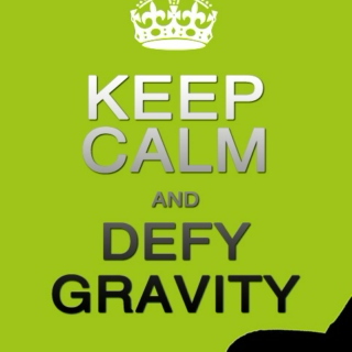 Keep Calm and Defy Gravity