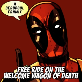 FREE RIDE ON THE WELCOME WAGON OF DEATH