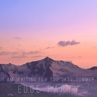 I am waiting for you last summer - Edge party