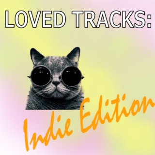 Loved Tracks: Indie Edition