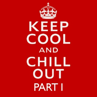 keep cool and chill out PART 1